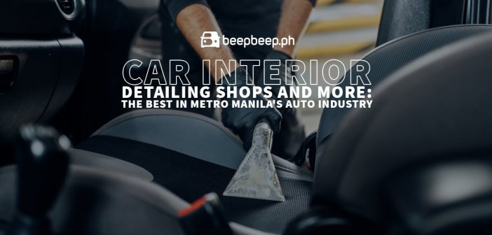Car Interior Detailing Shops and More: The Best in Metro Manila's Auto Industry